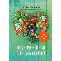 Dr. Iller Barbara: Növényi étrend a teljes életért - Az orvos szemével