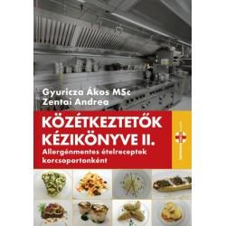 Gyuricza Ákos - Zentai Andrea: Közétkeztetők kézikönyve II. - Allergénmentes ételreceptek korcsoportonként