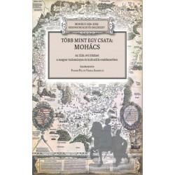 Fodor Pál - Varga Szabolcs: Több mint egy csata - Mohács - Az 1526. évi ütközet a magyar tudományos és kulturális emlékezetben