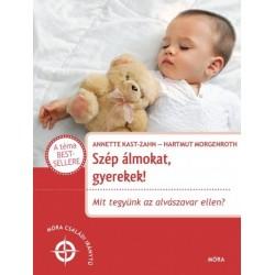 Annette Kast-Zahn - Dr. Hartmut Morgenroth: Szép álmokat gyerekek! - Mit tegyünk az alvászavar ellen?