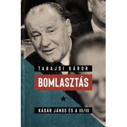 Tabajdi Gábor: Bomlasztás - Kádár János és a III/III.