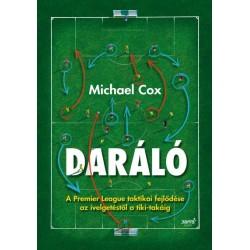 Michael Cox: Daráló - A Premier League taktikai fejlődése az ívelgetéstől a tiki-takáig