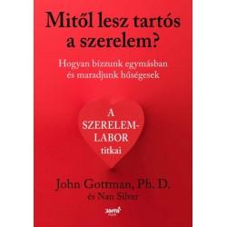 John Gottman - Nan Silver: Mitől lesz tartós a szerelem? - Hogyan bízzunk egymásban és maradjunk hűségesek