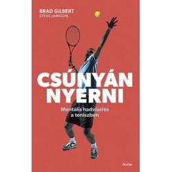 Brad Gilbert - Steve Jamison: Csúnyán nyerni - Mentális hadviselés a teniszben