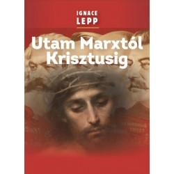 Ignace Lepp: Utam Marxtól Krisztusig