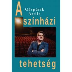 Gáspárik Attila: A színházi tehetség