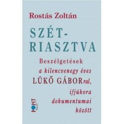 Rostás Zoltán: Szétriasztva - Beszélgetések a kilencvenegy éves Lükő Gáborral, ifjúkora dokumentumai között