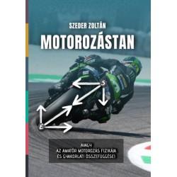 Szeder Zoltán: Motorozástan - avagy az amatőr motorozás fizikája és gyakorlati összefüggései