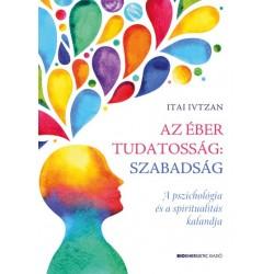 Itai Ivtzan: Az éber tudatosság - szabadság - A pszichológia és a spiritualitás kalandja