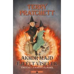 Terry Pratchett - Sziklai István: Akkor majd éjfélt viselek - Történet a korongvilágról