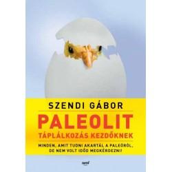 Szendi Gábor: Paleolit táplálkozás kezdőknek - Minden, amit tudni akartál a paleóról, de nem volt időd megkérdezni!