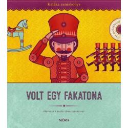 Kaláka: Volt egy fakatona - Kaláka zenéskönyv CD-melléklettel - Válogatás 50 év gyerekdalaiból