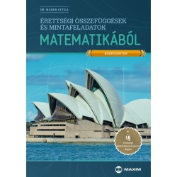 Dr. Máder Attila: Érettségi összefüggések és mintafeladatok matematikából (középszinten)