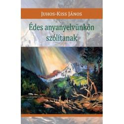 Juhos-Kiss János: Édes anyanyelvünkön szólítanak