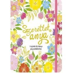 Szeretlek anya - Inspirációs könyv jegyzeteléshez