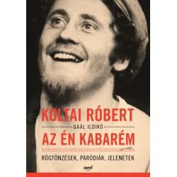 Gaál Ildikó - Koltai Róbert: Az én kabarém - Rögtönzések, paródiák, jelenetek