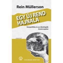 Rein Müllerson: Egy új rend hajnala - Geopolitika és az ideológiák összecsapása