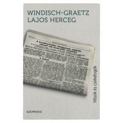 Windisch-Graetz Lajos: Hősök és csirkefogók - Megélt világtörténelem 1899-1964