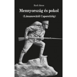 Rudi János: Mennyország és pokol - Limanowától Caporettóig
