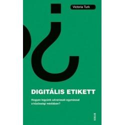 Victoria Turk: Digitális etikett - Hogyan legyünk udvariasak egymással a közösségi médiában?
