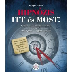 Salinger Richárd: Hipnózis itt és most! - A jelen és a jövő hipnózis technikái, avagy Mi a hipnózis és hogyan használd?