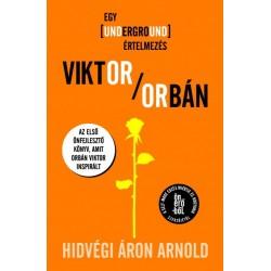 Hidvégi Áron Arnold: Viktor Orbán - Egy underground értelmezés