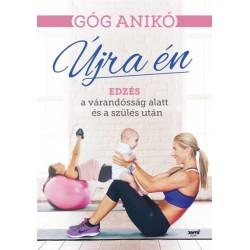 Góg Anikó: Újra én - Edzés a várandósság alatt és a szülés után