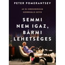 Peter Pomerantsev: Semmi nem igaz, bármi lehetséges - Az új Oroszország szürreális szíve