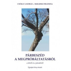Csókay András - Skrabski Fruzsina: Párbeszéd a megpróbáltatásról - a létről és jelenlétről