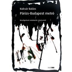 Kulcsár Balázs: Párizs-Budapest metró - Beszélgetések irodalomról, művészetről