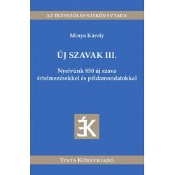 Dr. Minya Károly: Új szavak III. - Nyelvünk 850 új szava értelmezésekkel és példamondatokkal
