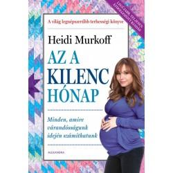 Heidi Murkoff: Az a kilenc hónap - Minden, amire várandósságunk idején számíthatunk