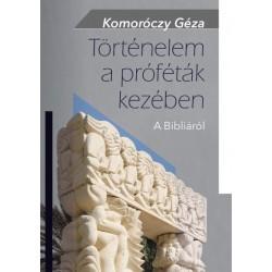 Komoróczy Géza: Történelem a próféták kezében - A Bibliáról