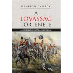 George T. Denison: A lovasság története - A legrégibb időktől a jelenkorig