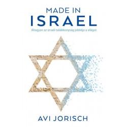 Avi Jorisch: Made in Israel - Ahogyan az izraeli találékonyság jobbítja a világot
