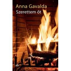 Anna Gavalda: Szerettem őt