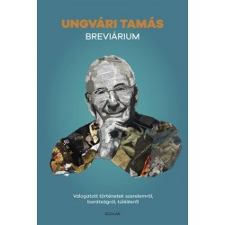 Ungvári Tamás: Breviárium - Válogatott történetek szerelemről, bátorságról, túlélésről