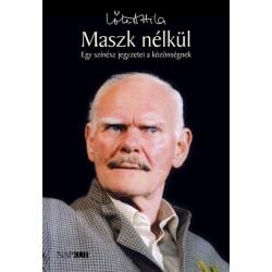 Lőte Attila: Maszk nélkül - Egy színész jegyzetei a közönségnek
