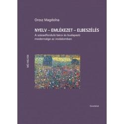 Orosz Magdolna: Nyelv - Emlékezet - Elbeszélés - A századforduló bécsi és budapesti modernsége az irodalomban