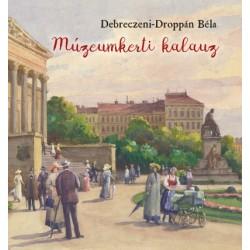 Debreczeni-Droppán Béla: Múzeumkerti kalauz - A Magyar Nemzeti Múzeum kertjének története