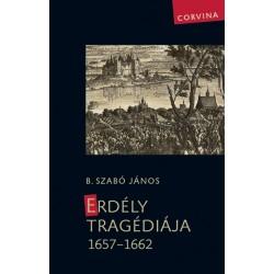 B. Szabó János: Erdély tragédiája 1657-1662