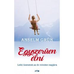 Anselm Grün: Egyszerűen élni - Lelki üzenetek az év minden napjára