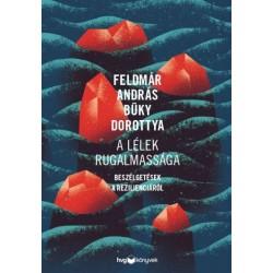 Büky Dorottya - Feldmár András: A lélek rugalmassága - Beszélgetések a rezilienciáról