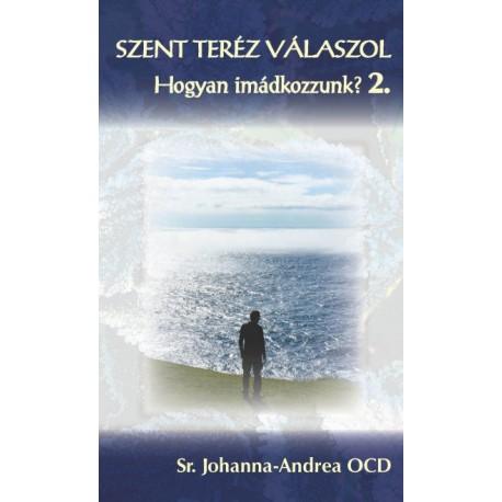 Sr. Johanna-Andrea OCD: Szent Teréz válaszol - Hogyan imádkozzunk? 2.