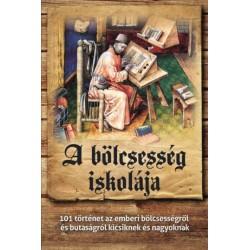 Csanád Béla: A bölcsesség iskolája - 101 történet az emberi bölcsességről és butaságról kicsiknek és nagyoknak
