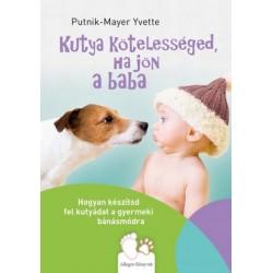 Putnik-Mayer Yvette: Kutya kötelességed, ha jön a baba - Hogyan készítsd fel kutyádat a gyermeki bánásmódra