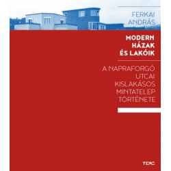 Ferkai András: Modern házak és lakóik - A Napraforgó utcai kislakásos mintatelep története