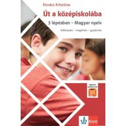 Kovács Krisztina: Út a középiskolába - 3 lépésben - Magyar nyelv + Applikáció