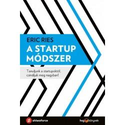 Eric Ries: A startup módszer - Tanuljunk a startupoktól, csináljuk meg nagyban!