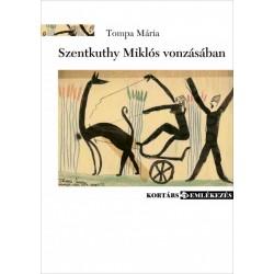 Tompa Mária: Szentkuthy Miklós vonzásában - Visszaemlékezések, levelek, naplók, elemzések